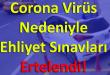 Koronavirüs nedeni ile ehliyet sınavları iptal edildi.